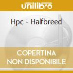 HALFBREED                                 cd musicale di HPC