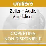 AUDIO VANDALISM                           cd musicale di ZELLER
