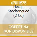 STEELTONGUED                              cd musicale di HECQ