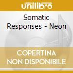 Neon cd musicale di Responses Somatic