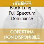 FULL SPECTRUM DOMINANCE                   cd musicale di Lung Black