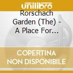 A PLACE FOR THE LOST                      cd musicale di Th Rorschach garden