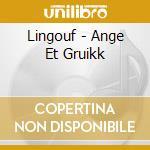 ANGE ET GRUIKK                            cd musicale di LINGOUF