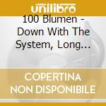 DOWN WITH THE SYSTEM, LONG LIVE           cd musicale di Blumen 100
