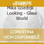 LOOKING - GLASS WORLD                     cd musicale di Mika Goedrijk
