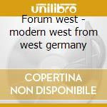 Forum west - modern west from west germany cd musicale di Artisti Vari