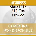 ALL I CAN PROVIDE cd musicale di HILL CLARA