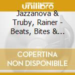 BEATS BITES & OXLE  (SELECTED BY TRUBY & JAZZANOVA) cd musicale di ARTISTI VARI