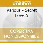 SECRET LOVE 5 (BY JAZZANOVA) cd musicale di ARTISTI VARI