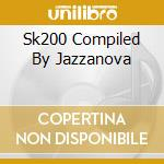 SK200 COMPILED BY JAZZANOVA cd musicale di ARTISTI VARI