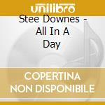 ALL IN A DAY cd musicale di DOWNES STEE