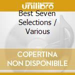 Best seven selections cd musicale di Artisti Vari