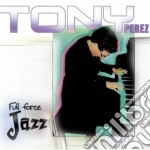 Tony Perez - From Enchantment And Timba... To Full Force Jazz cd musicale di Tony Perez