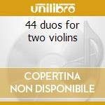 44 duos for two violins cd musicale