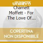 Charnett Moffett - For The Love Of Peace cd musicale di Moffett Charnett