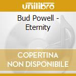 Bud Powell - Eternity cd musicale di POWELL BUD