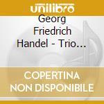 Haendel, G. F. - Trio Sonatas Op.2 cd musicale