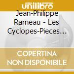 Les cyclopes cd musicale di Jean-philippe Rameau