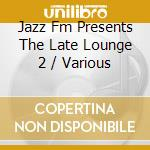 THE LATE LOUNGE 2 (2CD) cd musicale di ARTISTI VARI