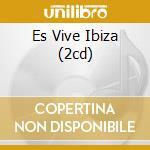 ES VIVE IBIZA (2CD) cd musicale di ARTISTI VARI