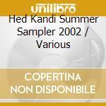 SUMMER SAMPLER 2002 (Hed Kandi) cd musicale di ARTISTI VARI (2CD)