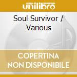 SOUL SURVIVOR (FUNK AND DISCO CLASSICS) cd musicale di ARTISTI VARI