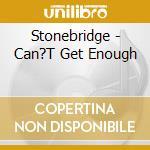 CAN'T GET ENOUGH cd musicale di STONEBRIDGE