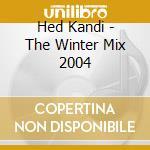 THE MIX:WINTER 2004(HedKandi)/3CD cd musicale di ARTISTI VARI