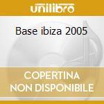 Base ibiza 2005 cd musicale
