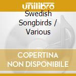 Swedish Songbirds cd musicale di ARTISTI VARI