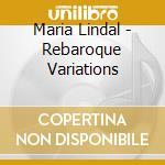 Maria Lindal - Rebaroque Variations cd musicale di Lindal Maria