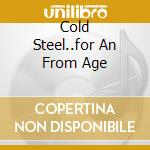 COLD STEEL..FOR AN FROM AGE cd musicale di DESTROYER 666