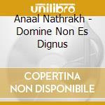 DOMINE NON ES DIGNUS                      cd musicale di Nathrakh Anaal