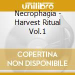 HARVEST RITUAL VOL.1                      cd musicale di NECROPHAGIA