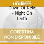 NIGHT ON EARTH                            cd musicale di DAWN OF RELIC