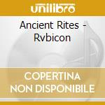 CD - ANCIENT RITES - RVBICON cd musicale di Rites Ancient