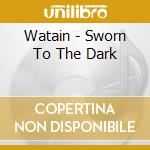 SWORN TO THE DARK cd musicale di WATAIN