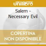 NECESSARY EVIL                            cd musicale di SALEM