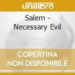 Salem - Necessary Evil cd musicale di SALEM
