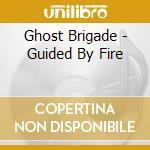 CD - GHOST BRIGADE - GUIDED BY FIRE cd musicale di Brigade Ghost