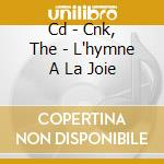 CD - CNK, THE - L'HYMNE A LA JOIE cd musicale di CNK