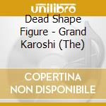 Dead Shape Figure - Grand Karoshi, The cd musicale di DEAD SHAPE FIGURE