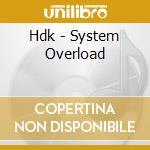 Hdk - System Overload cd musicale di HDK