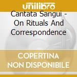 ON RITUALS AND CORRESPONDENCE cd musicale di Sangui Cantata