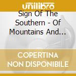OF MOUNTAINS AND MOONSHINE                cd musicale di SIGN OF THE SOUTHERN
