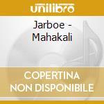 MAHAKALI                                  cd musicale di JARBOE