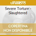 Slaughtered cd musicale di Torture Severe