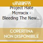 Bleeding the new apocalypse cd musicale di PROJECT HATE MCMXCIX