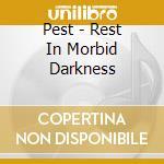 CD - PEST - REST IN MORBID DARKNESS cd musicale di PEST