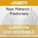 PRAETORIANS                               cd musicale di Mataron Naer